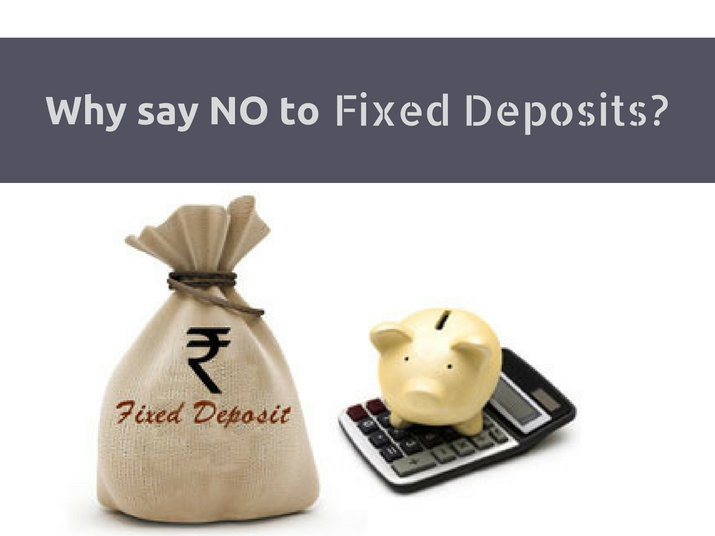 Why say 'NO' to Fixed Deposits